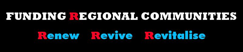 Funding Regional Communities - Renew Revive Revitalise